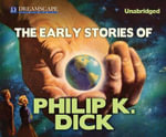 The Early Stories of Philip K. Dick - Philip K Dick