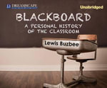 Blackboard : A Personal History of the Classroom - Lewis Buzbee