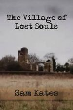 The Village of Lost Souls - Sam Kates