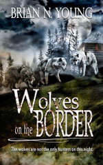 Wolves on the Border - Brian N. Young