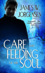 Care and Feeding of the Soul - James W. Jorgensen