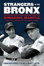 Strangers in the Bronx : Dimaggio, Mantle, and the Changing of the Yankee Guard - Andrew O'Toole