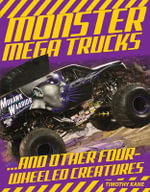 Monster Mega Trucks : . . . and Other Four-Wheeled Creatures - Timothy Kane