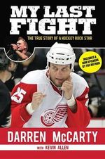 My Last Fight : The True Story of a Hockey Rock Star - Darren McCarty