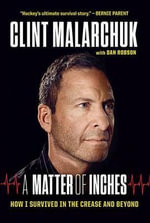 A Matter of Inches : How I Survived in the Crease and Beyond - Clint Malarchuk