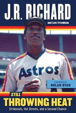 Still Throwing Heat : Strikeouts, the Streets, and a Second Chance - J R Richard
