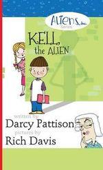 Kell, the Alien - Darcy Pattison