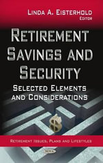 Retirement Savings and Security : Selected Elements and Considerations