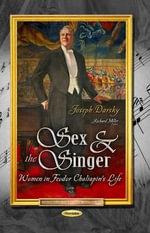 Sex & the Singer : Women in Feodor Chaliapin's Life - Joseph Darsky