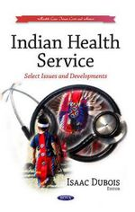 Indian Health Service : Select Issues & Developments