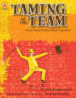 Taming of the Team : How Great Teams Work Together - Jack Berckemeyer