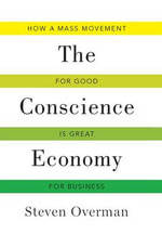 The Conscience Economy : How a Mass Movement for Good is Great for Business - Steven Overman