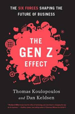 The Gen Z Effect : The Six Forces Shaping the Future of Business - Tom Koulopoulos