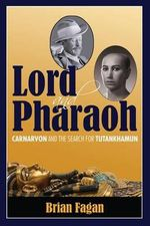 Lord and Pharaoh : Carnarvon and the Search for Tutankhamun - Brian Fagan