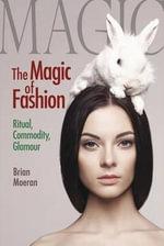 Magic of Fashion : Ritual, Commodity, Glamour - Brian Moeran