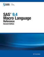 SAS 9.4 Macro Language : Reference, Second Edition - Sas Institute
