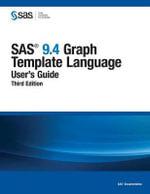 SAS 9.4 Graph Template Language : User's Guide, Third Edition - Sas Institute