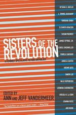 Sisters of the Revolution : A Femimist Speculative Fiction Anthology