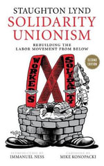 Solidarity Unionism : Rebuilding the Labor Movement from Below - Staughton Lynd