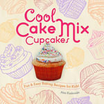 Cool Cake Mix Cupcakes : Fun & Easy Baking Recipes for Kids! - Alex Kuskowski