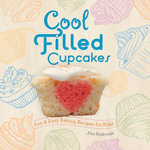 Cool Filled Cupcakes : Fun & Easy Baking Recipes for Kids! - Alex Kuskowski