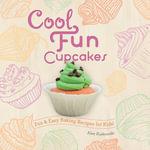 Cool Fun Cupcakes : Fun & Easy Baking Recipes for Kids! - Alex Kuskowski