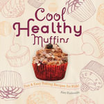Cool Healthy Muffins : Fun & Easy Baking Recipes for Kids! - Alex Kuskowski