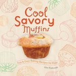 Cool Savory Muffins : Fun & Easy Baking Recipes for Kids! - Alex Kuskowski