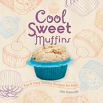 Cool Sweet Muffins : Fun & Easy Baking Recipes for Kids! - Alex Kuskowski