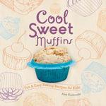Cool Sweet Muffins : Fun & Easy Baking Recipes for Kids! - Alex Kuskowski