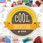 Cool Crocheting for Kids : A Fun and Creative Introduction to Fiber Art - Alex Kuskowski