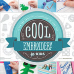 Cool Embroidery for Kids : A Fun and Creative Introduction to Fiber Art - Alex Kuskowski