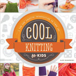 Cool Knitting for Kids : A Fun and Creative Introduction to Fiber Art - Alex Kuskowski