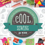 Cool Sewing for Kids : A Fun and Creative Introduction to Fiber Art - Alex Kuskowski