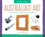 Super Simple Australian Art : Fun and Easy Art from Around the World - Alex Kuskowski