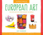 Super Simple European Art : Fun and Easy Art from Around the World - Alex Kuskowski