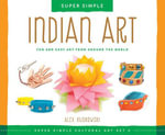 Super Simple Indian Art : Fun and Easy Art from Around the World - Alex Kuskowski