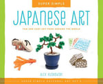 Super Simple Japanese Art : Fun and Easy Art from Around the World - Alex Kuskowski