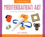Super Simple Mediterranean Art : Fun and Easy Art from Around the World - Alex Kuskowski