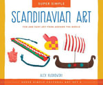 Super Simple Scandinavian Art : Fun and Easy Art from Around the World - Alex Kuskowski