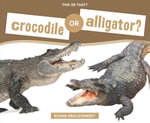 Crocodile or Alligator? - Susan Kralovansky