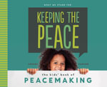 Keeping the Peace : The Kids' Book of Peacemaking - Anders Hanson