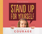 Stand Up for Yourself : The Kids' Book of Courage - Anders Hanson