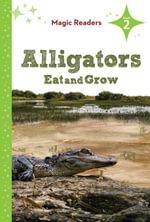 Alligators Eat and Grow : Level 2 - Bridget O'Brien