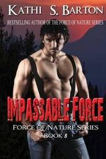 Impassable Force : Force of Nature Series - Kathi S Barton
