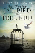 How I Went from Jail Bird to Free Bird - Kenzell Evans