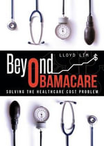 Beyond Obamacare : Solving the Healthcare Cost Problem - Lloyd Lim