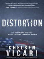 Distortion : How the New Christian Left is Twisting the Gospel and Damaging the Faith - Chelsen Vicari