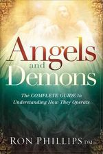 Angels and Demons : The Complete Guide to Understanding How They Operate - Ron Phillips
