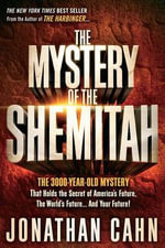 The Mystery of the Shemitah : The 3,000-Year-Old Mystery That Holds the Secret of America's Future, the World's Future, and Your Future! - Jonathan Cahn